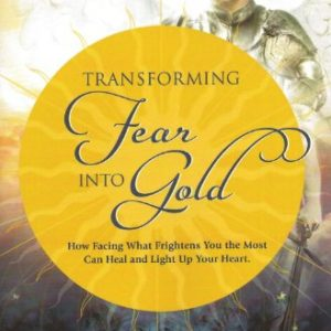 Transforming-Fear-into-Gold-How-Facing-What-Frightens-You-Most-Can-Heal-and-Light-Up-Your-Life-0