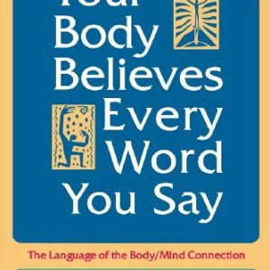 Your-Body-Believes-Every-Word-You-Say-The-Language-of-the-Bodymind-Connection-Revised-and-Expanded-Edition-0